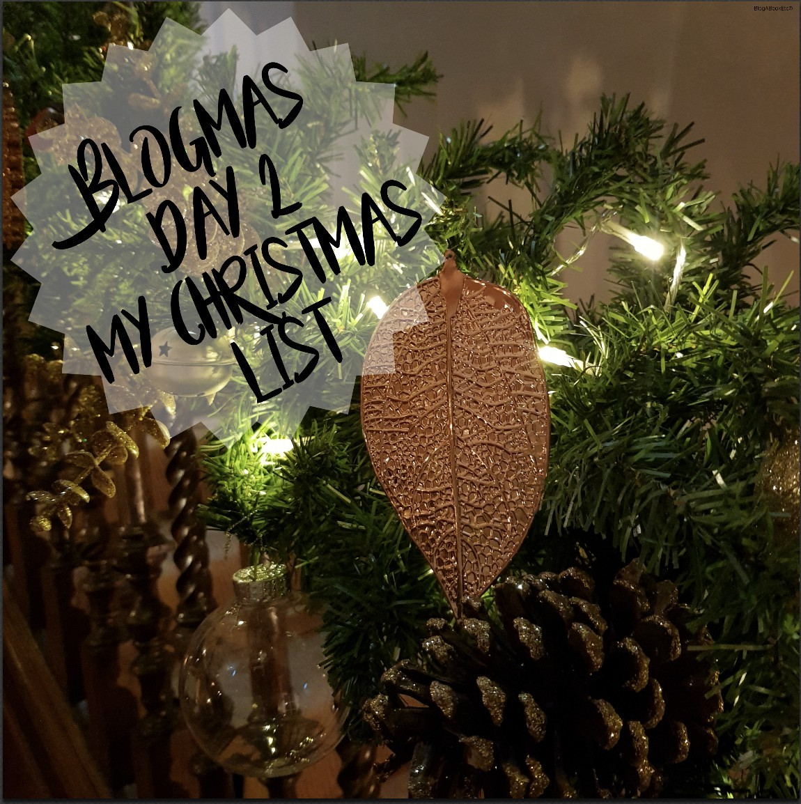 BlogMas, Christmas, Blogger, Blogging, Blog Post, Christmas Time, Xmas, Festive, Festive Season, Festive Period, Christmas Decorations, BlogMas Day 2, My Christmas List, Christmas List, Lists, To Do, Activities, Festive Activities, Winter, Cold, Blog A Book Etc, Fay